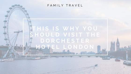 THIS IS WHY YOU SHOULD VISIT THE DORCHESTER HOTEL LONDON!